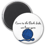 Come to the Dark Side, we have yarn Fridge Magnet
