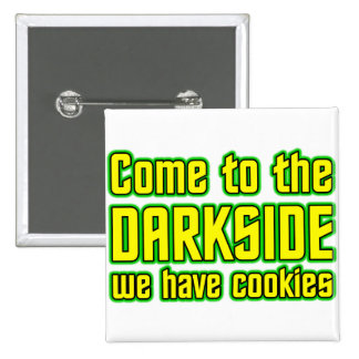 Come to the Darkside we have Cookies Buttons