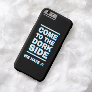 Come to the Dork Side We Have Pi Funny iPhone Case Barely There iPhone 6 Case