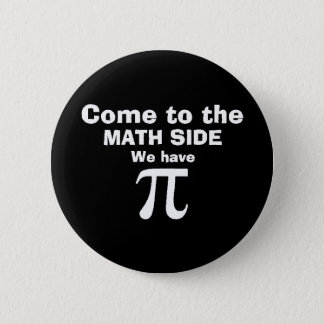 Come to the math side we have Pi! 6 Cm Round Badge