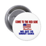 Come To The Red Side - We Get To Shoot Guns Pinback Buttons