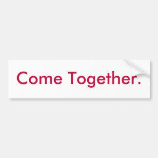 Come Together. Bumper Sticker