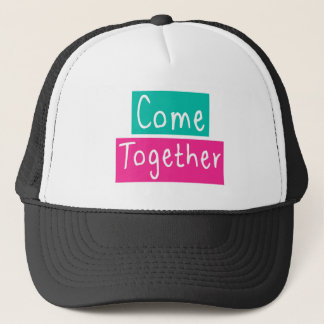 Come Together Trucker Hat