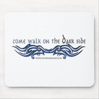 Come Walk on the DARK Side (2) Mouse Pad