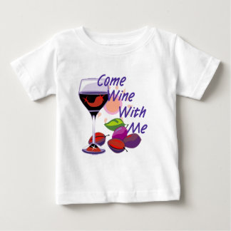 Come Wine With Me Baby T-Shirt