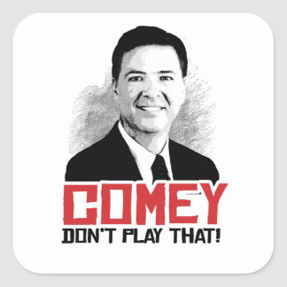 COMEY DON'T PLAY THAT - Comey - -  Square Sticker
