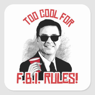 Comey is Too Cool for FBI Rules - -  Square Sticker