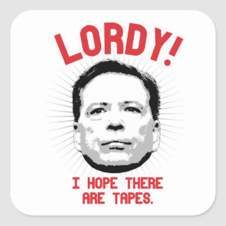 Comey - Lordy I hope there are tapes - -  Square Sticker