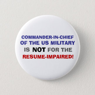 COMMANDER-IN-CHIEF IS NOT FOR THE RESUME IMPAIRED 6 CM ROUND BADGE