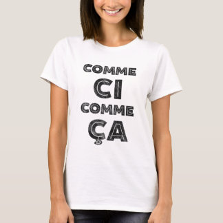 Comme Ci, Comme Ca - Funny French T-Shirt
