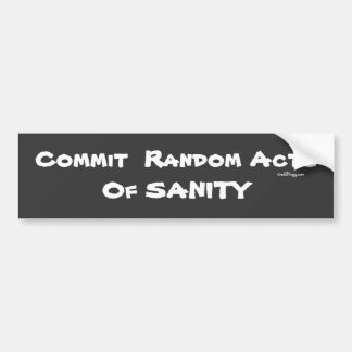 Commit Random Acts of SANITY Bumper Sticker