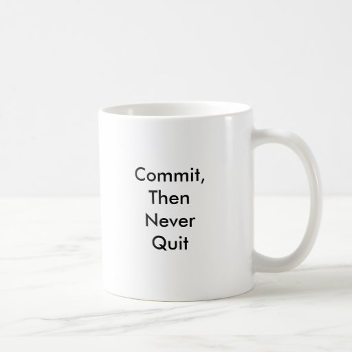 Commit,Then Never Quit Coffee Mug