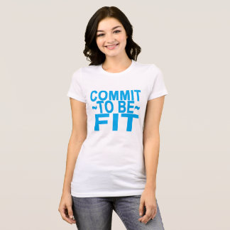 COMMIT TO BE FIT ..png T-Shirt