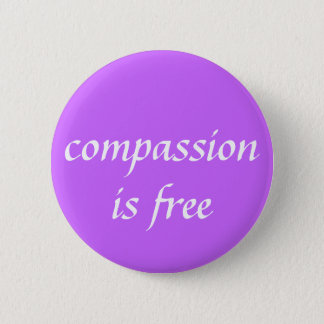 compassion is free 6 cm round badge