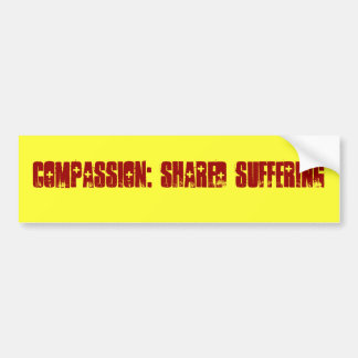 Compassion: Shared Suffering Bumpersticker Bumper Sticker