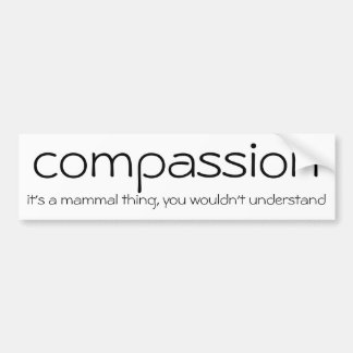 compassion, you wouldn't understand bumper sticker