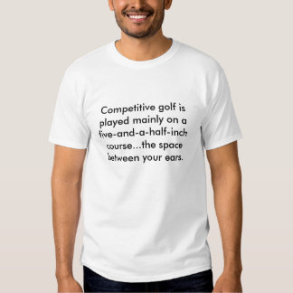 Competitive golf is played mainly on a five-and... t-shirt