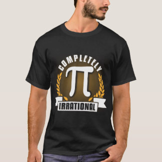 Completely Pi Irrational. Gift Shirt