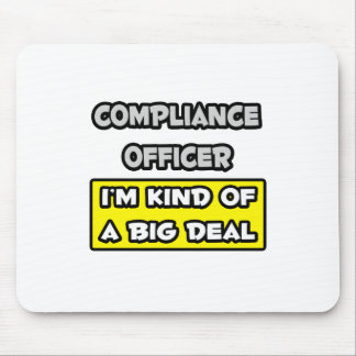 Compliance Officer .. I'm Kind of a Big Deal Mouse Pad