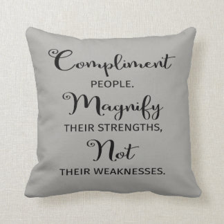 Compliment People, Magnify Their Strengths Pillow