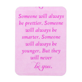COMPLIMENTS ENCOURAGEMENT THEY WILL NEVER BE YOU C FLEXIBLE MAGNET