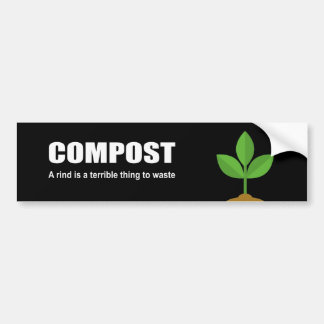 COMPOST - A rind is a terrible thing to waste Bumper Sticker