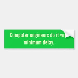 Computer engineers do it with minimum delay. car bumper sticker