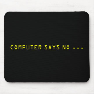 """COMPUTER SAYS NO . . . "" MOUSE PAD"