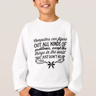 Computers can figure out all kinds of problems sweatshirt