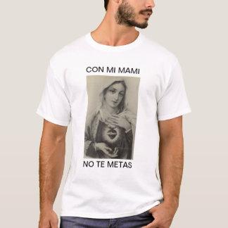 CON MI MAMI NO TE METAS T-Shirt