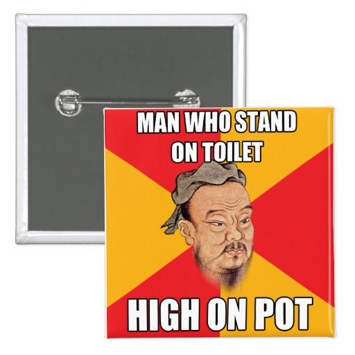Confucius Say High On Pot Pins