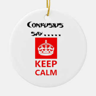 Confucius say....Keep Calm.png Round Ceramic Decoration