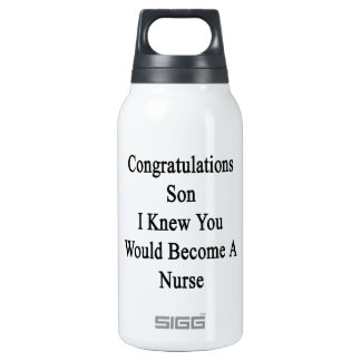 Congratulations Son I Knew You Would Become A Nurs