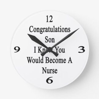 Congratulations Son I Knew You Would Become A Nurs Wallclock