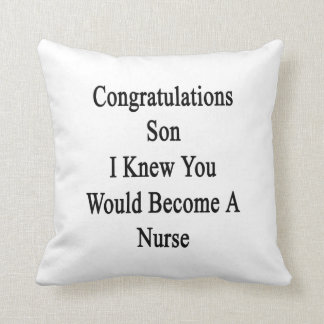 Congratulations Son I Knew You Would Become A Nurs Throw Cushion
