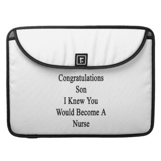 Congratulations Son I Knew You Would Become A Nurs Sleeve For MacBooks