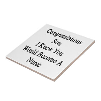 Congratulations Son I Knew You Would Become A Nurs Small Square Tile