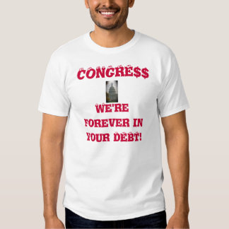 CONGRE$$, We're forever in your DEBT! Tee Shirts