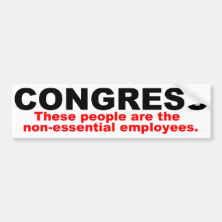 Congress, The non-essential employees Bumper Sticker