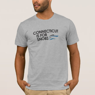 Connecticut is for Snobs T-Shirt