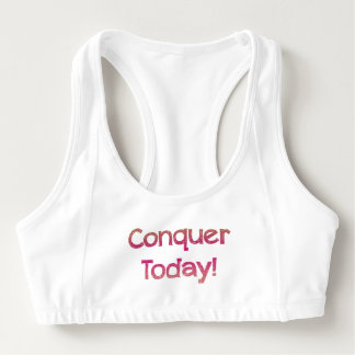 Conquer Today! Sports Bra