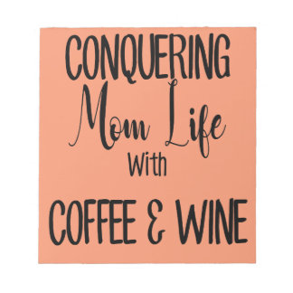 Conquering MomLife on Coffee & Wine Notepad