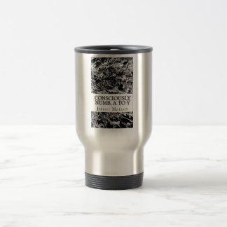 Consciously Numb, A To Y Stainless Steel Travel Travel Mug