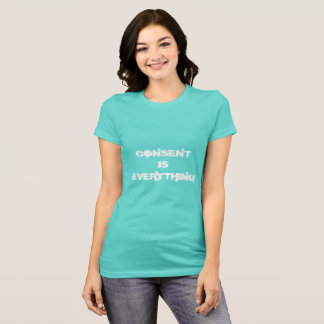 Consent is everything T-Shirt