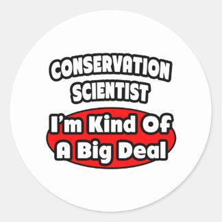 Conservation Scientist ... Big Deal Round Sticker