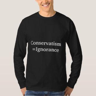 Conservatism=Ignorance Tshirts