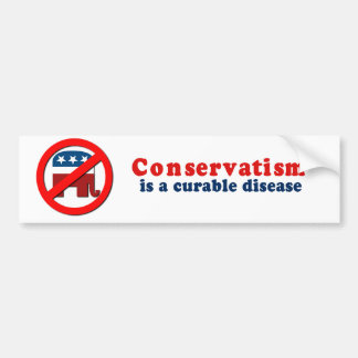 Conservatism is a curable disease bumper sticker