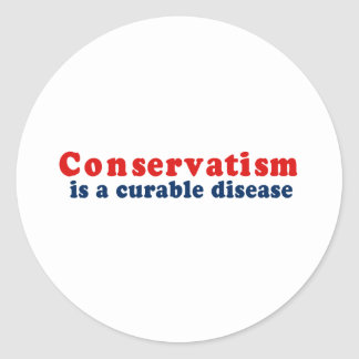 Conservatism is a curable disease round stickers