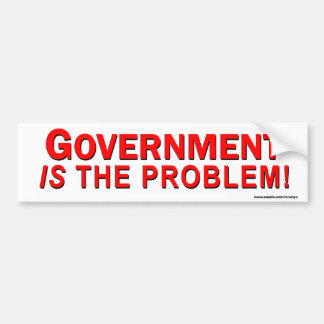 "Conservative ""Government Is The Problem"" Sticker Bumper Sticker"