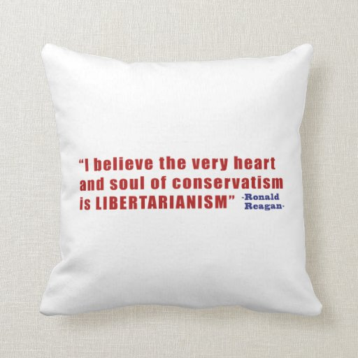 Conservative Libertarian Quote by President Reagan Pillows